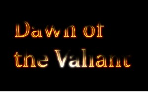 Dawn of the Valiant